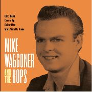 WAGGONER, MIKE -& THE BOPS- - BABY BABY/COMIN' UP/GUITAR MAN/WORK WITH ME ANNIE