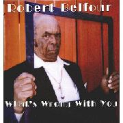 BELFOUR, ROBERT - WHAT'S WRONG WITH YOU