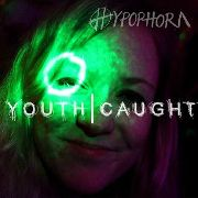 HYPOPHORA - YOUTH-CAUGHT