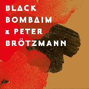 BLACK BOMBAIM & PETER BROTZMANN - BLACK BOMBAIM & PETER BROTZMANN