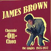 BROWN, JAMES - CHONNIE ON CHON: THE SINGLES 1955-1957