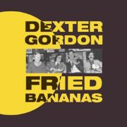 GORDON, DEXTER - FRIED BANANAS