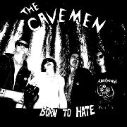CAVEMEN (NZL) - BORN TO HATE