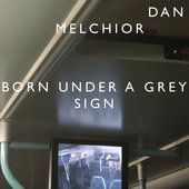 MELCHIOR, DAN - BORN UNDER A GREY SIGN