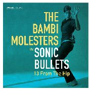 BAMBI MOLESTERS - SONIC BULLETS - 13 FROM THE HIP