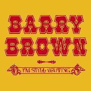 BROWN, BARRY - I'M STILL WAITING