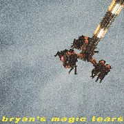 BRYAN'S MAGIC TEARS - BRYAN'S MAGIC TEARS