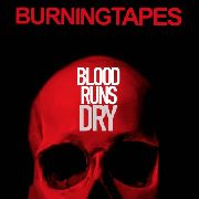 BURNING TAPES - BLOOD RUNS DRY