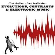 BADINGS, HENK/DICK RAAIJMAKERS - EVOLUTIONS, CONTRASTS & ELECTRONIC MUSIC