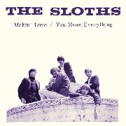 SLOTHS - MAKIN' LOVE/YOU MEAN EVERYTHING