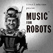 ACKERMAN, FORREST J. -& FRANK COE- - MUSIC FOR ROBOTS