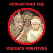 SENSATIONS' FIX - VISION'S FUGITIVE