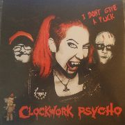 CLOCKWORK PSYCHO - I DON'T GIVE A FUCK