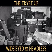 TRYPT UP - WIDE-EYED & HEADLESS
