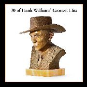 WILLIAMS, HANK - 20 OF HANK WILLIAMS' GREATEST HITS