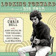 BELL, CHRIS - LOOKING FORWARD: THE ROOTS OF BIG STAR