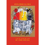 DWYER, JOHN - EXPLODED GLOBES-AN ANOTATED COLLECTION OF...