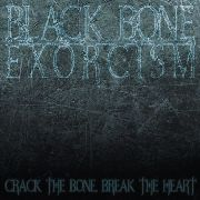 BLACK BONE EXORCISM - (BLUE) CRACK THE BONE, BREAK THE HEART