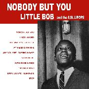 LITTLE BOB & THE LOLLIPOPS - NOBODY BUT YOU