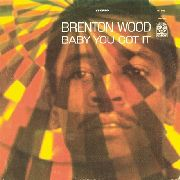 WOOD, BRENTON - BABY YOU GOT IT