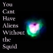 NUDGE SQUIDFISH - YOU CAN'T HAVE ALIENS WITHOUT THE SQUID