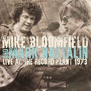 BLOOMFIELD, MIKE -AND MARK NAFTALIN- - LIVE AT THE RECORD PLANT 1973