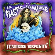 SIR PLASTIC CRIMEWAVE - FEATHERED SERPENTS