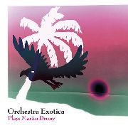 ORCHESTRA EXOTICA - PLAYS MARTIN DENNY (2CD)