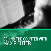 VARIOUS - BEHIND THE COUNTER WITH MAX RICHTER (2CD)