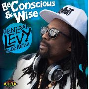 GENERAL LEVY -& JOE ARIWA- - BE CONSCIOUS AND WISE