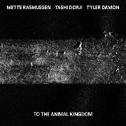 RASMUSSEN, METTE/TASHI DORJI/TYLER DAMON - TO THE ANIMAL KINGDOM