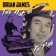 JAMES, BRIAN - TOO HOT TO POP EP