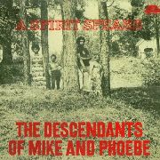 DESCENDANTS OF MIKE AND PHOEBE - A SPIRIT SPEAKS