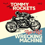 TOMMY & THE ROCKETS - ROCK'N'ROLL WRECKING MACHINE