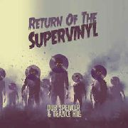 DUB SPENCER & TRANCE HILL - RETURN OF THE SUPERVINYL