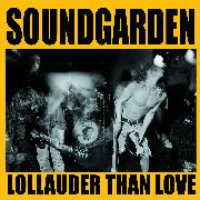 SOUNDGARDEN - LOLLAUDER THAN LOVE