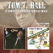 HALL, TOM T. - IN CONCERT!/SATURDAY MORNING SONGS
