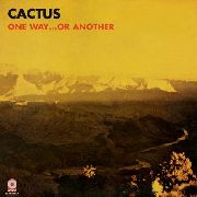 CACTUS - ONE WAY... OR ANOTHER