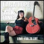 HOPE, LARA -& THE ARK-TONES - LOVE YOU TO LIFE