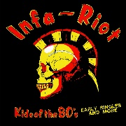 INFA-RIOT - KIDS OF THE 80'S: SINGLES AND MORE
