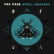 FOX FACE - SPOIL + DESTROY