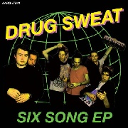 DRUG SWEAT - SIX SONG EP