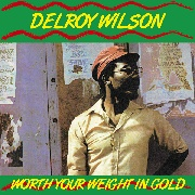 WILSON, DELROY - WORTH YOUR WEIGHT IN GOLD