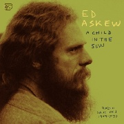 ASKEW, ED - A CHILD IN THE SUN: RADIO SESSIONS 1969-1970