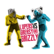 LUPERS VS GREASY & GRIZZLY - LUPERS VS GREASY & GRIZZLY
