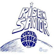 CONCRETE RUBBER BAND - RISEN SAVIOR (USA)