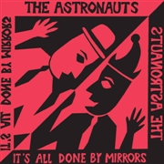 ASTRONAUTS (UK) - IT'S ALL DONE BY MIRRORS