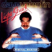 VALENTIN, DAVE - LIGHT STRUCK