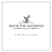 MOCK THE MANKIND - RUINATION