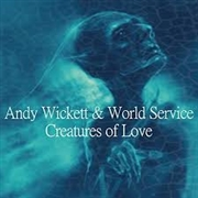WICKETT, ANDY -& WORLD SERVICE- - CREATURES OF LOVE
